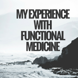 My Experience with Functional Medicine