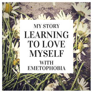 Learning to Love Myself – My Story with Emetophobia