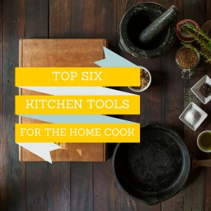 6 Essential Kitchen Tools for Every Home Cook