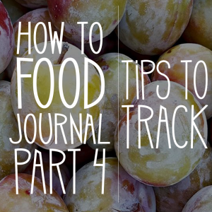 How to Food Journal Series – Part 4: Tips for Tracking